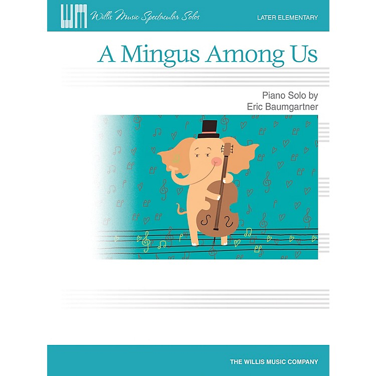 Willis MusicA Mingus Among Us - Later Elementary Level Piano Solo by Eric Baumgartner