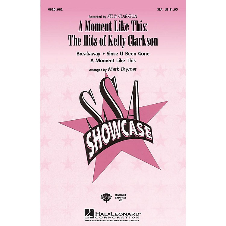 Hal LeonardA Moment like This: The Hits of Kelly Clarkson ShowTrax CD by Kelly Clarkson Arranged by Mark Brymer