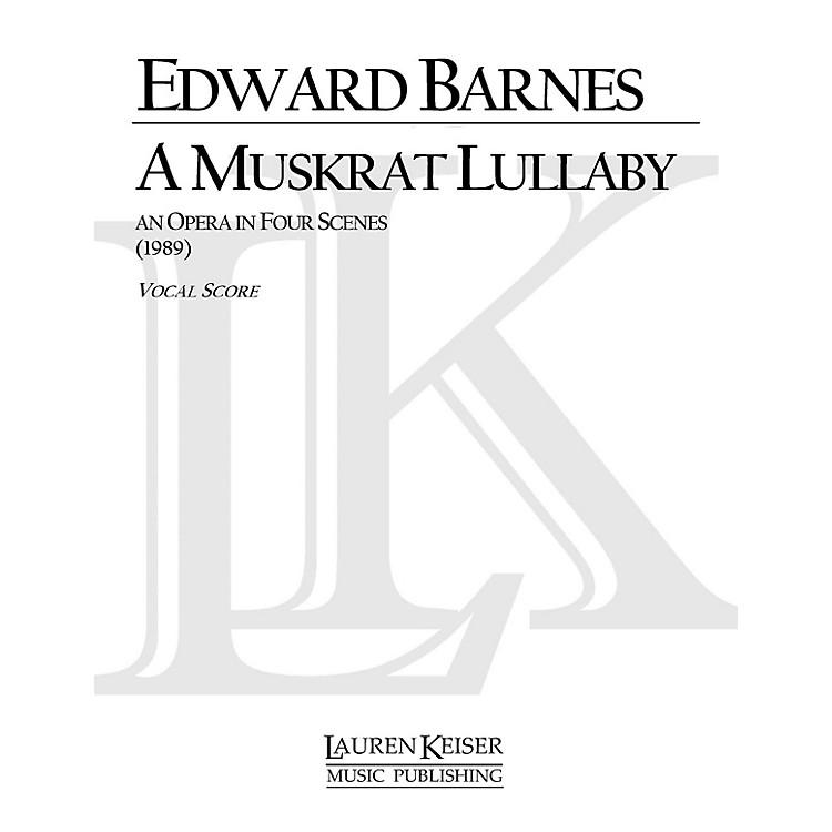 Lauren Keiser Music PublishingA Muskrat Lullaby (Opera Vocal Score) LKM Music Series  by Edward Barnes