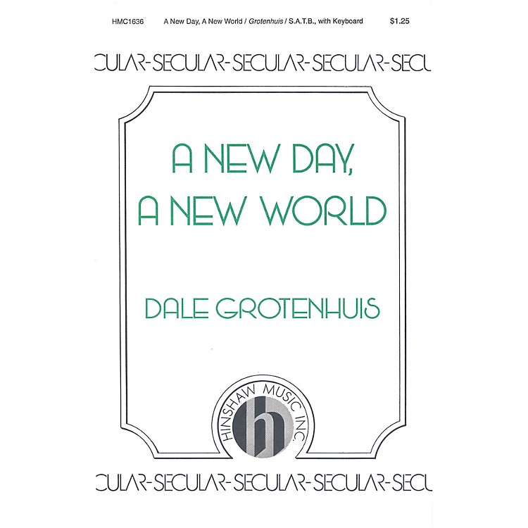 Hinshaw Music A New Day, A New World SATB composed by Dale Grotenhuis