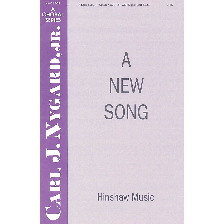 Hinshaw Music A New Song SATB composed by Carl Nygard, Jr.
