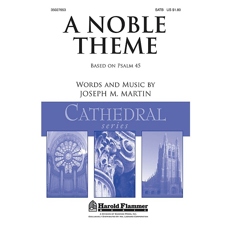 Shawnee PressA Noble Theme SATB composed by Joseph M. Martin