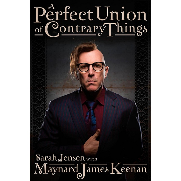 Hal LeonardA Perfect Union of Contrary Things - The Authorized Biography of Maynard James Keenan.