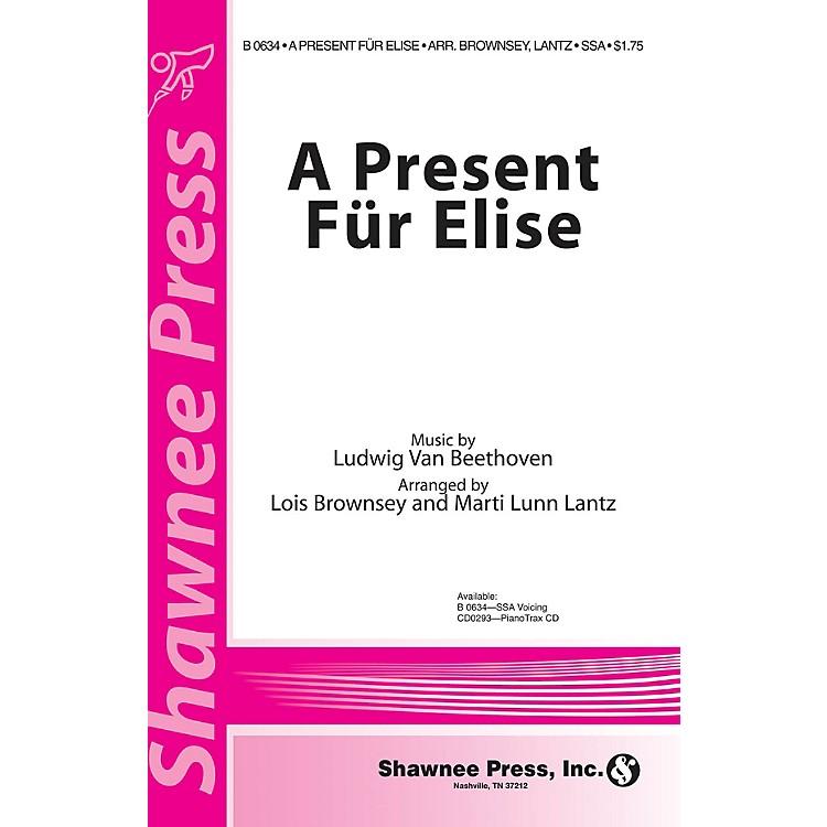 Shawnee PressA Present Für Elise SSA composed by Ludwig van Beethoven arranged by Marti Lunn Lantz
