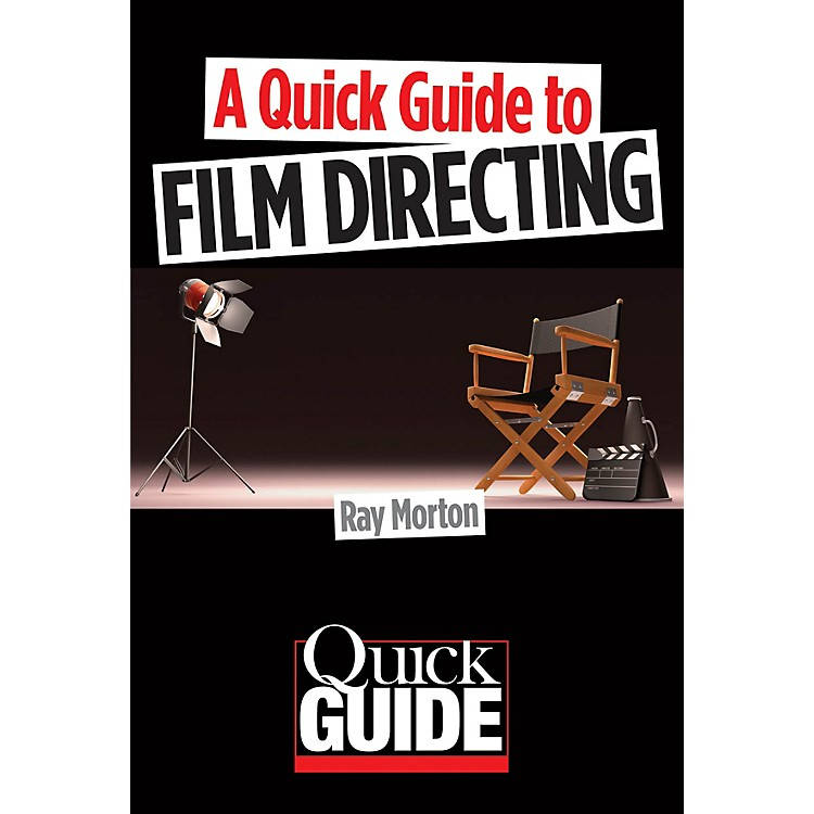 Limelight EditionsA Quick Guide to Film Directing Quick Guide Series Softcover Written by Ray Morton