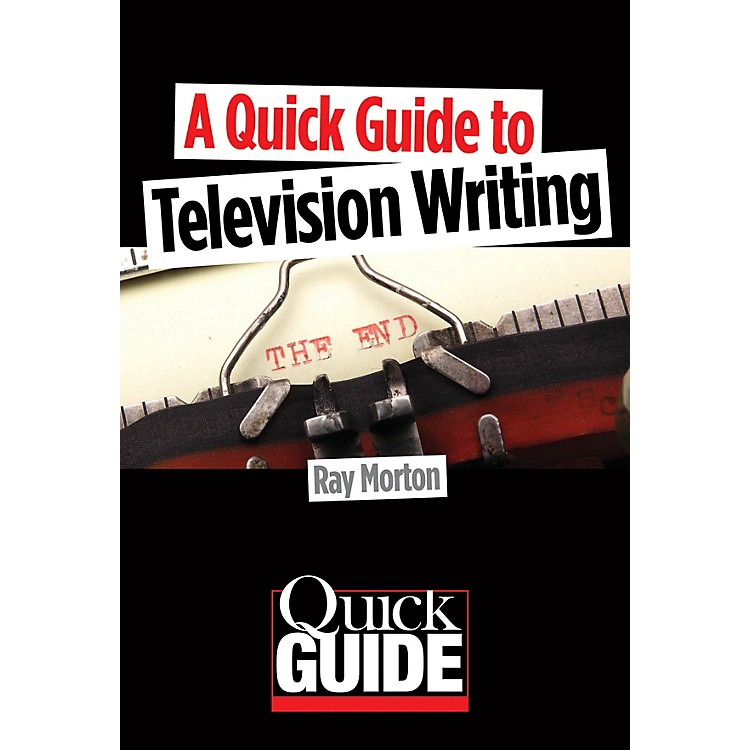 Limelight EditionsA Quick Guide to Television Writing Quick Guide Series Softcover Written by Ray Morton