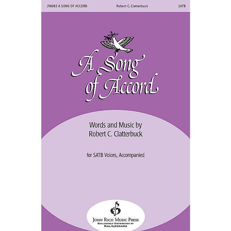 John Rich Music Press A Song of Accord SATB composed by Robert Clatterbuck