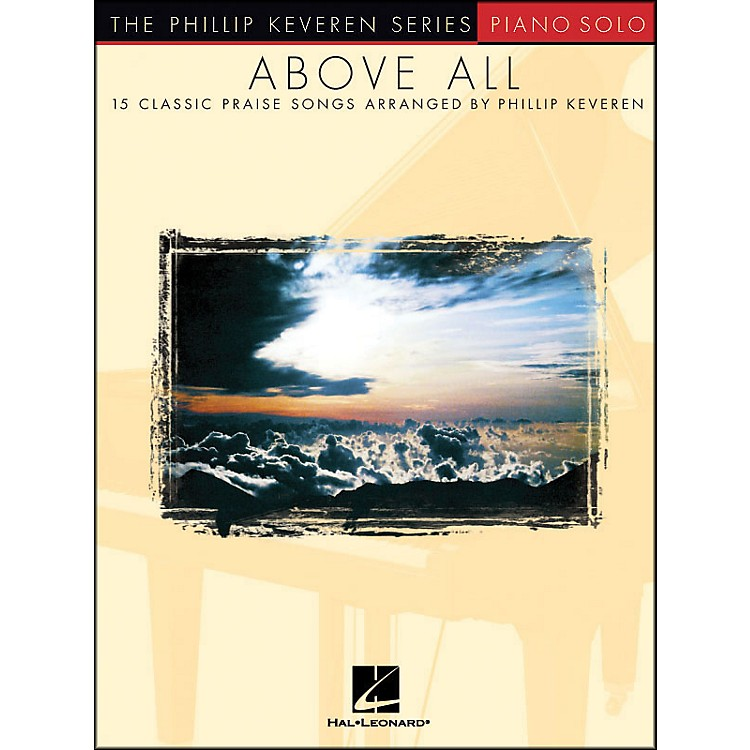 Hal LeonardAbove All  - Piano Solo - 15 Classic Praise Songs By Phillip Keveren Series