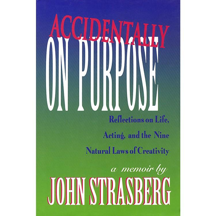 Applause BooksAccidentally on Purpose Applause Books Series Written by John Strasberg