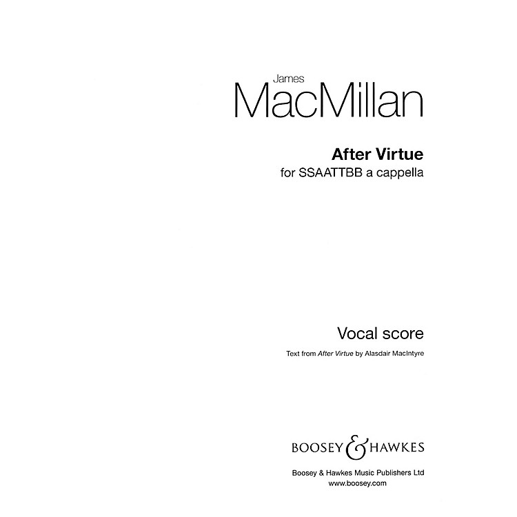Boosey and HawkesAfter Virtue (SSSAATTBB a cappella) SSSAATTBB composed by James MacMillan