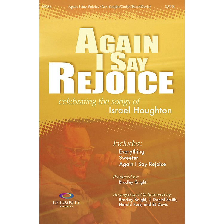 Integrity MusicAgain I Say Rejoice Orchestra by Israel Houghton Arranged by BJ Davis/Bradley Knight/Harold Ross/Smith