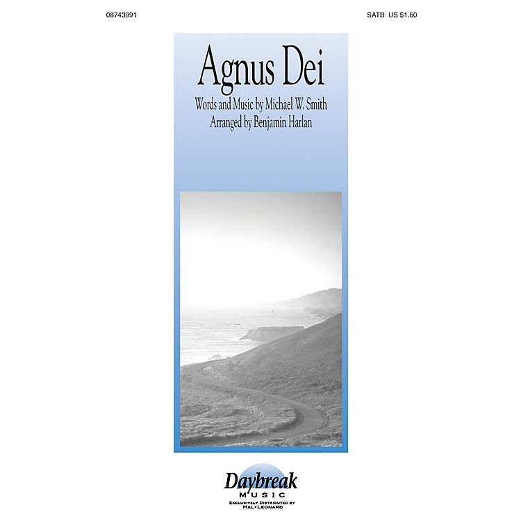 Daybreak Music Agnus Dei: Music of Inner Harmony SATB by Michael W. Smith arranged by Benjamin Harlan