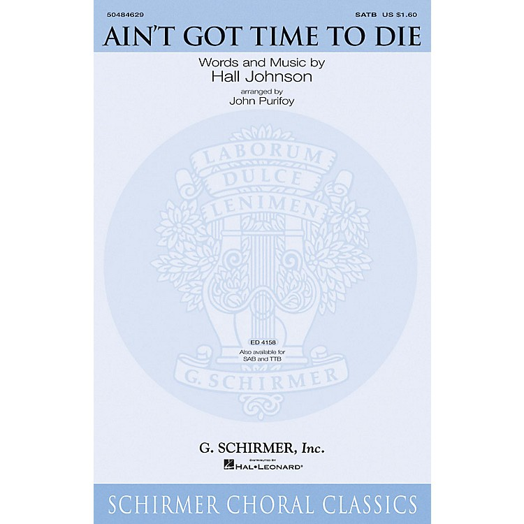 G. Schirmer Ain't Got Time to Die SATB arranged by John Purifoy