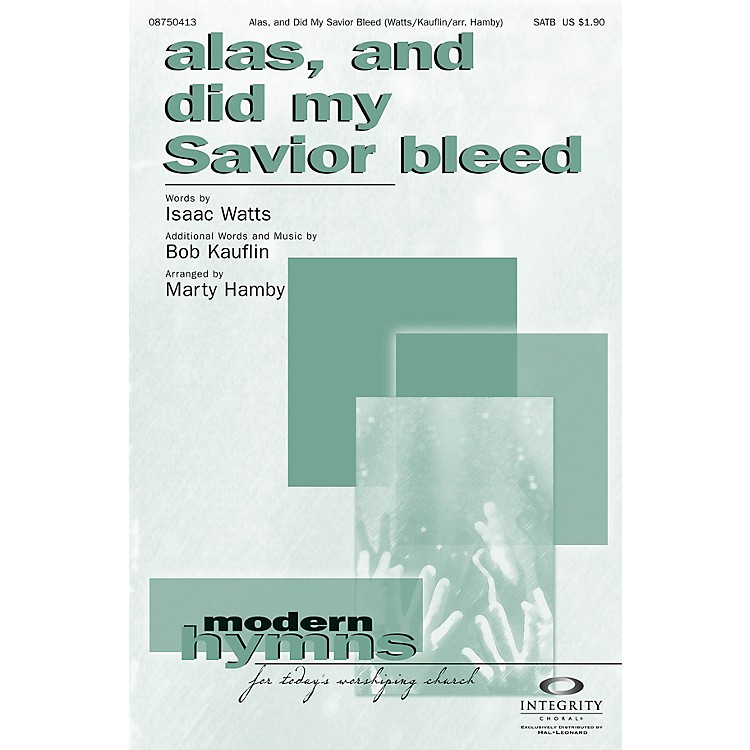 Integrity ChoralAlas, and Did My Savior Bleed SATB Arranged by Marty Hamby