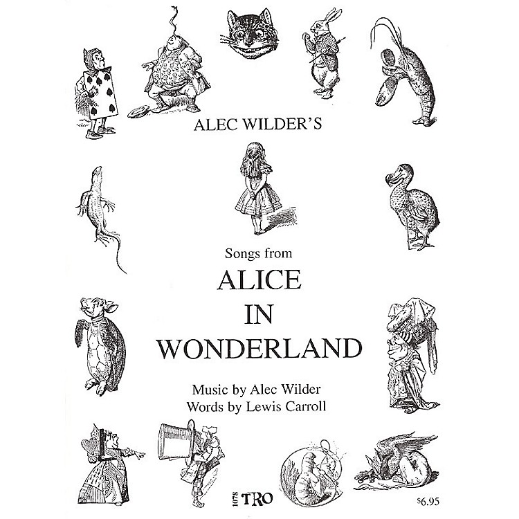 TRO ESSEX Music Group Alice in Wonderland (Music by Alec Wilder, Words by Lewis Carroll) Richmond Music ¯ Folios Series