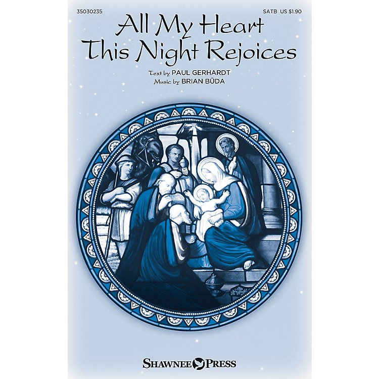 Shawnee PressAll My Heart This Night Rejoices SATB composed by Brian Büda