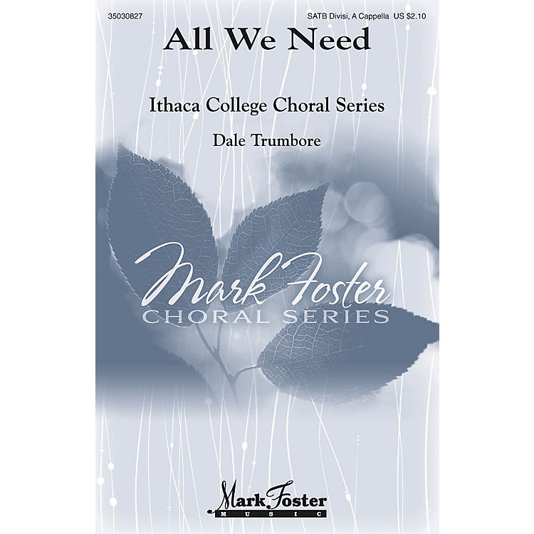 Mark FosterAll We Need SATB a cappella composed by Dale Trumbore
