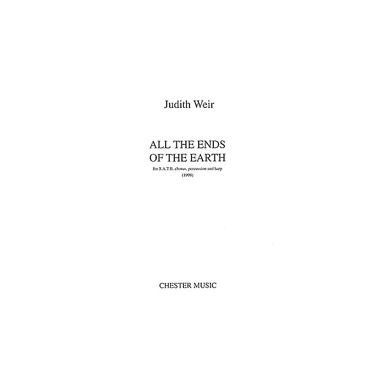 Chester MusicAll the Ends of the Earth SATB Composed by Judith Weir