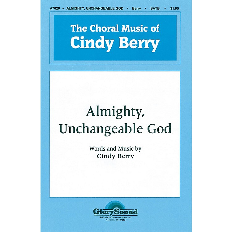 Shawnee PressAlmighty, Unchangeable God SATB composed by Cindy Berry