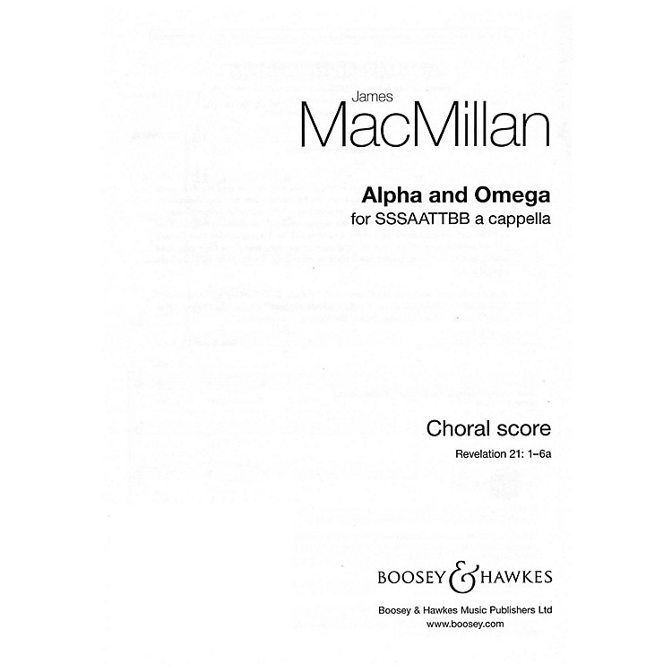 Boosey and HawkesAlpha and Omega (SSSAATTBB a cappella) SSSAATTBB composed by James MacMillan