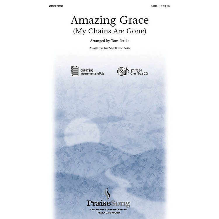 PraiseSongAmazing Grace (My Chains Are Gone) SAB by Chris Tomlin Arranged by Tom Fettke
