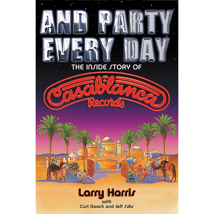 Hal LeonardAnd Party Every Day: The Inside Story of Casablanca Records (Book)