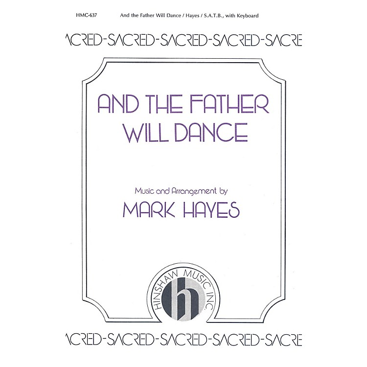 Hinshaw Music And the Father Will Dance SATB arranged by Mark Hayes