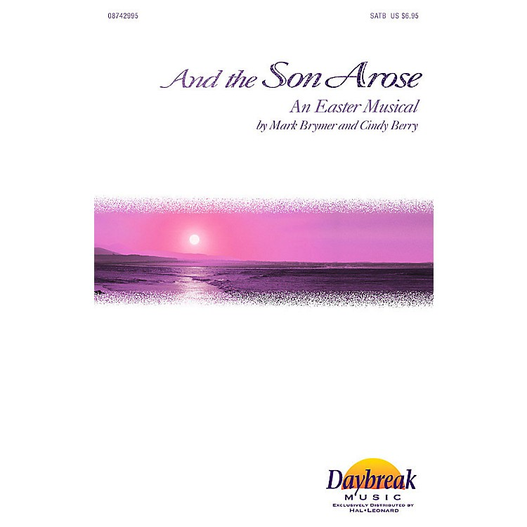 Daybreak Music And the Son Arose (SATB) SATB arranged by Mark Brymer