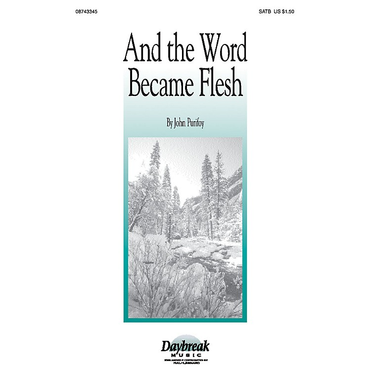 Daybreak MusicAnd the Word Became Flesh (SATB) SATB composed by John Purifoy