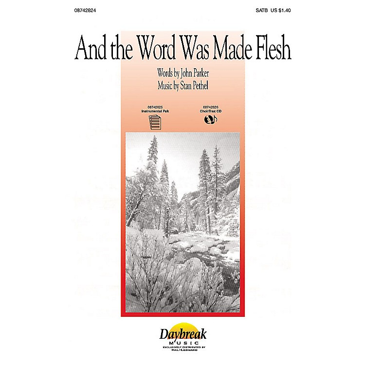 Daybreak MusicAnd the Word Was Made Flesh CHOIRTRAX CD Composed by Stan Pethel