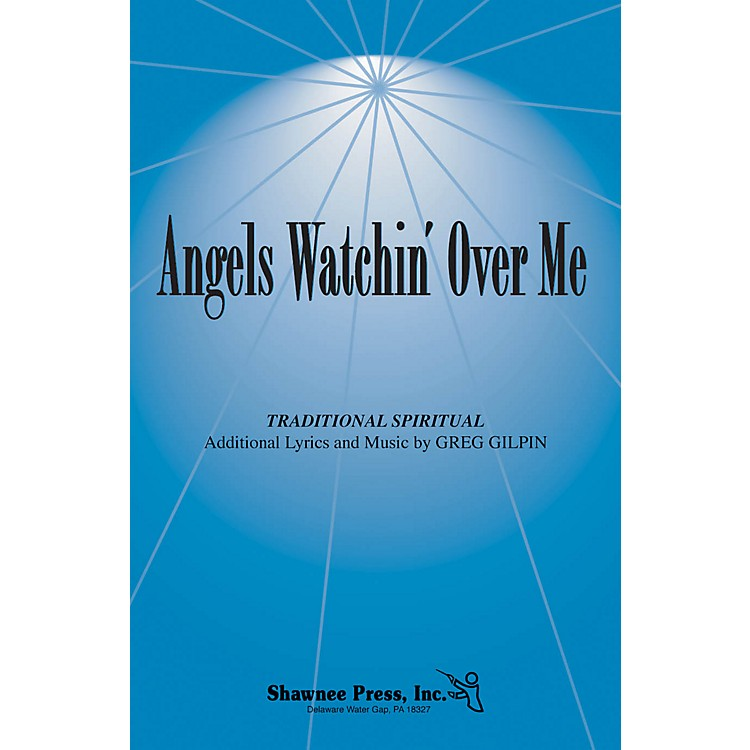 Shawnee PressAngels Watchin' Over Me SATB composed by Greg Gilpin