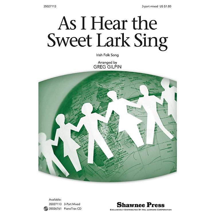 Shawnee PressAs I Hear the Sweet Lark Sing 3-Part Mixed arranged by Greg Gilpin