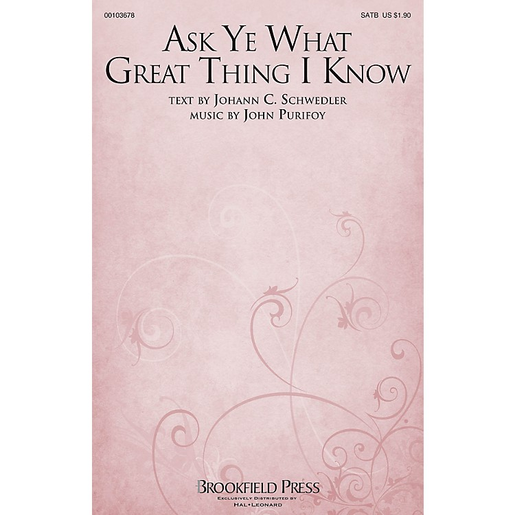 Brookfield Ask Ye What Great Thing I Know SATB composed by John Purifoy