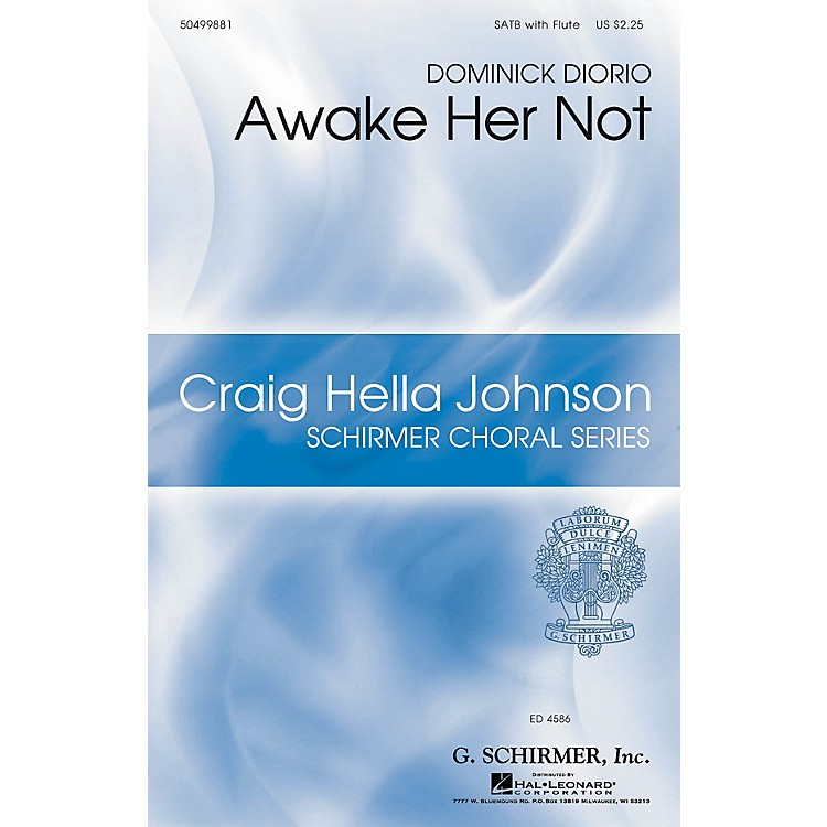 G. SchirmerAwake Her Not (Craig Hella Johnson Choral Series) SATB WITH FLUTE (OR C-INST) composed by Dominick DiOrio