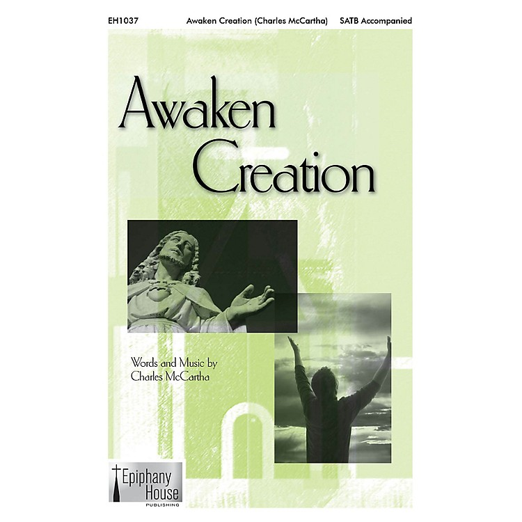 Epiphany House Publishing Awaken Creation SATB composed by Charles McCartha