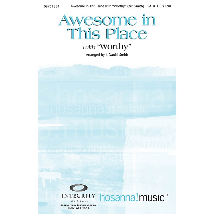 Integrity ChoralAwesome in This Place (with Worthy) SATB Arranged by J. Daniel Smith