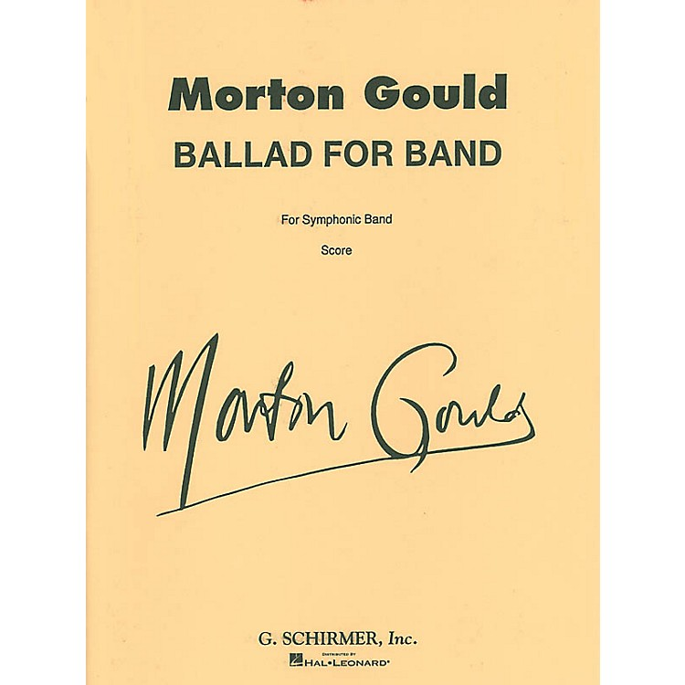 G. SchirmerBallad for Band (Full Score) Concert Band Composed by Morton Gould