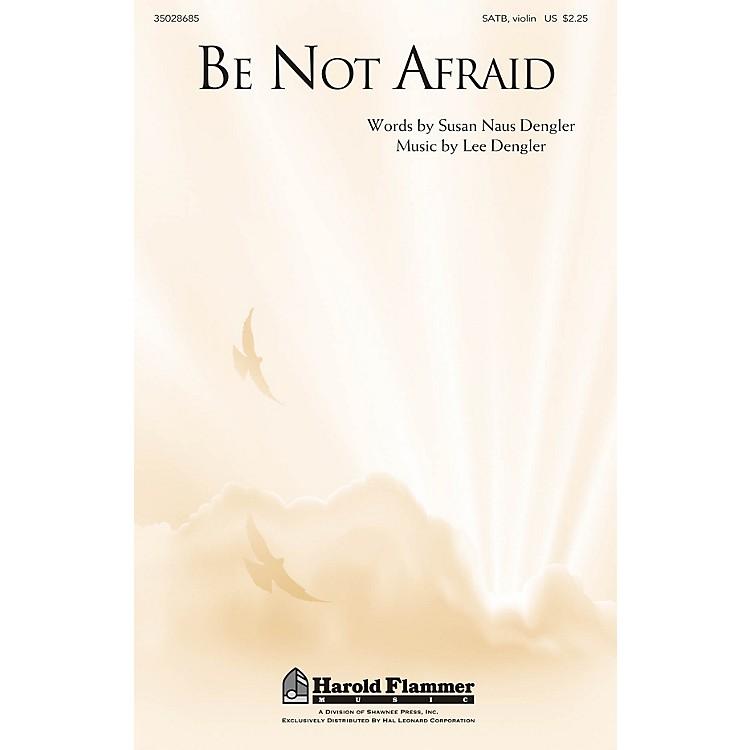 Shawnee PressBe Not Afraid SATB composed by Lee Dengler