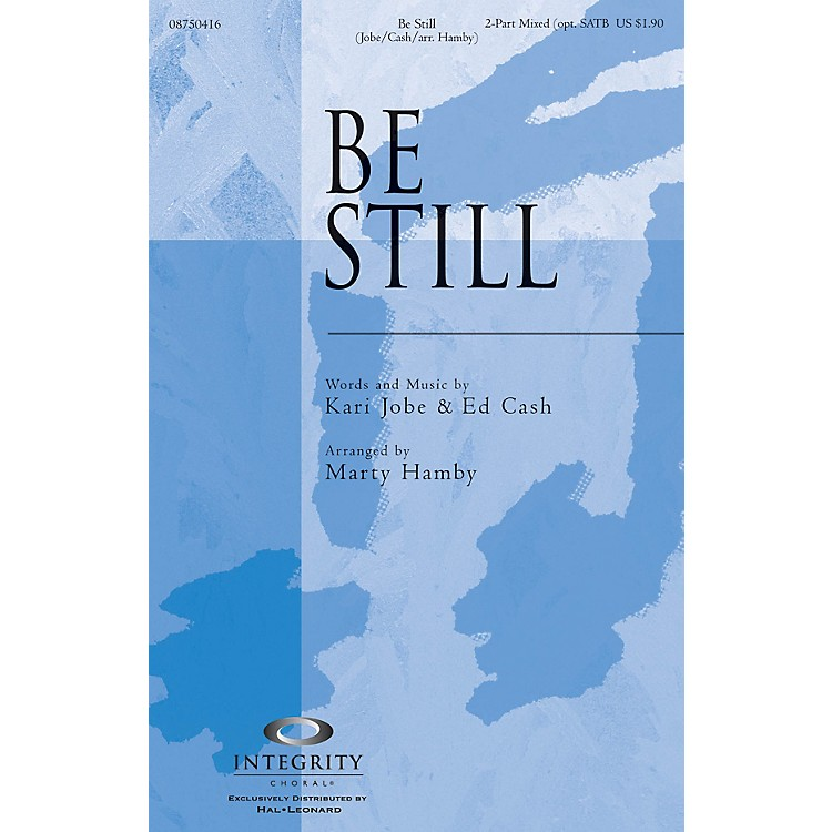 Integrity ChoralBe Still 2-Part Mixed (opt. SATB) Arranged by Marty Hamby