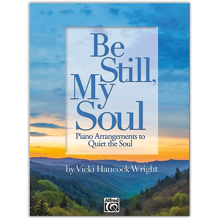 AlfredBe Still, My Soul Book Late Intermediate / Early Advanced