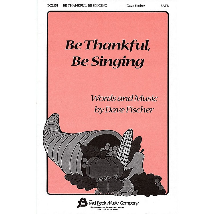 Fred Bock Music Be Thankful, Be Singing SATB composed by Dave Fischer