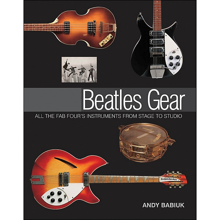 Backbeat BooksBeatles Gear: All The Fab Four's Instruments From Stage To Studio