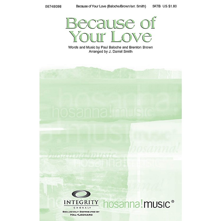 Integrity ChoralBecause of Your Love SATB by Paul Baloche Arranged by J. Daniel Smith