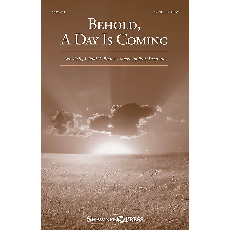 Shawnee Press Behold, A Day Is Coming SATB composed by Patti Drennan