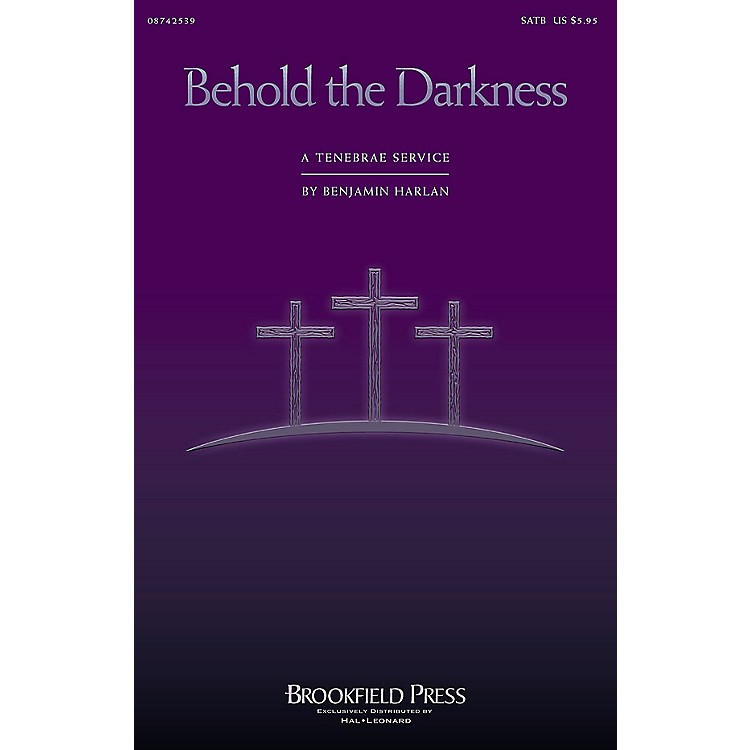 BrookfieldBehold the Darkness - A Tenebrae Service (Cantata) IPAKCO Composed by Benjamin Harlan