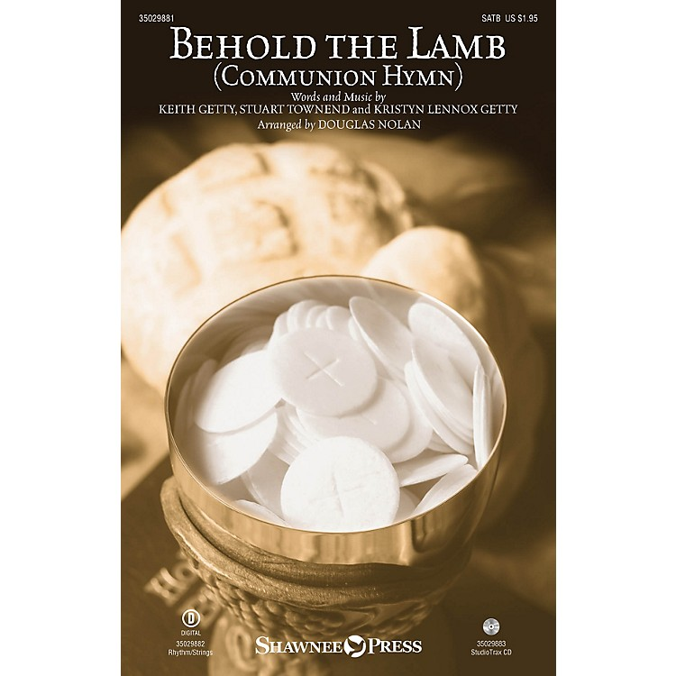 Shawnee PressBehold the Lamb (Communion Hymn) SATB by Keith & Kristyn Getty arranged by Douglas Nolan