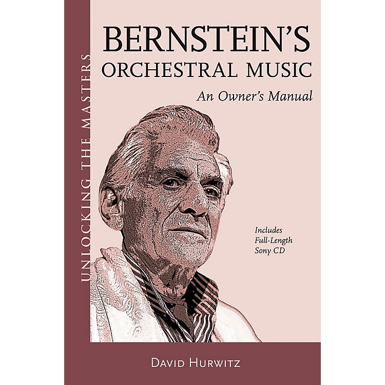 Amadeus PressBernstein's Orchestral Music - An Owner's Manual Unlocking the Masters Softcover with CD by David Hurwitz