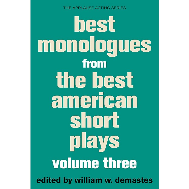 Applause BooksBest Monologues from The Best American Short Plays, Volume Three Best American Short Plays Softcover