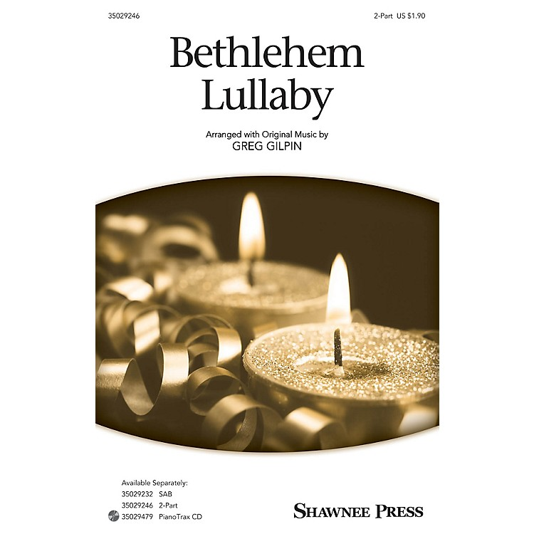 Shawnee PressBethlehem Lullaby 2-Part composed by Greg Gilpin
