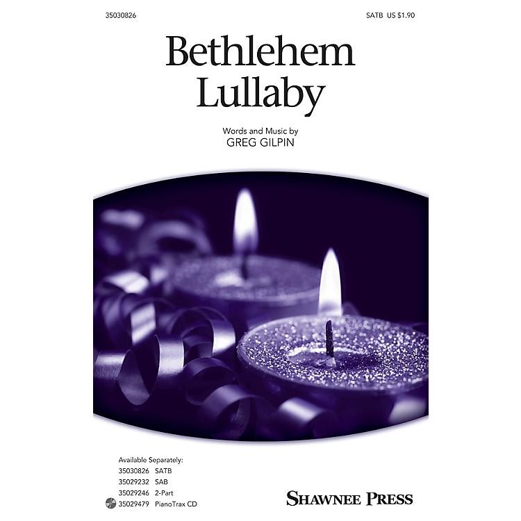 Shawnee PressBethlehem Lullaby SATB arranged by Greg Gilpin